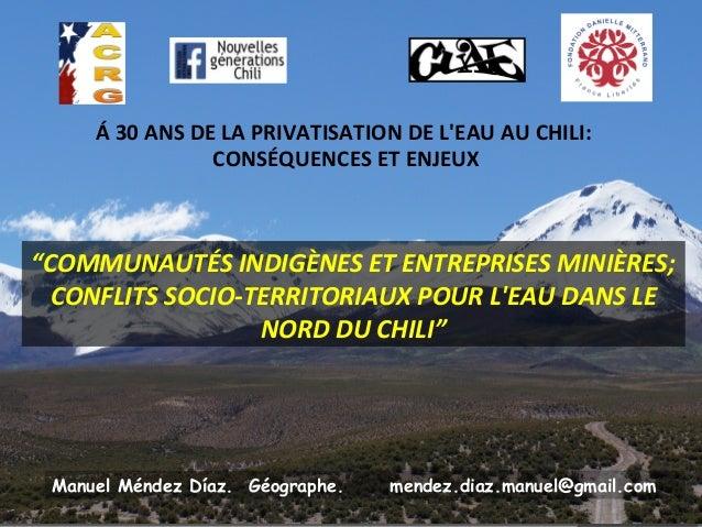 """Á 30 ANS DE LA PRIVATISATION DE L'EAU AU CHILI: CONSÉQUENCES ET ENJEUX  """"COMMUNAUTÉS INDIGÈNES ET ENTREPRISES MINIÈRES; CO..."""