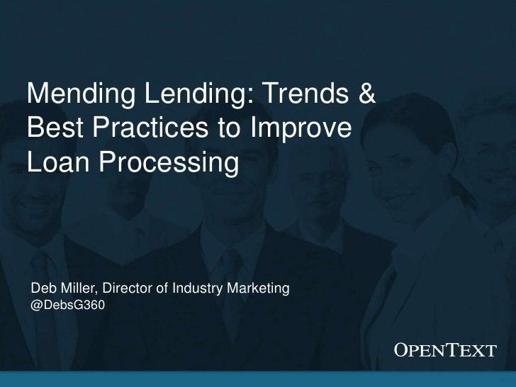 Mending Lending: Trends &Best Practices to ImproveLoan ProcessingDeb Miller, Director of Industry Marketing@DebsG360      ...