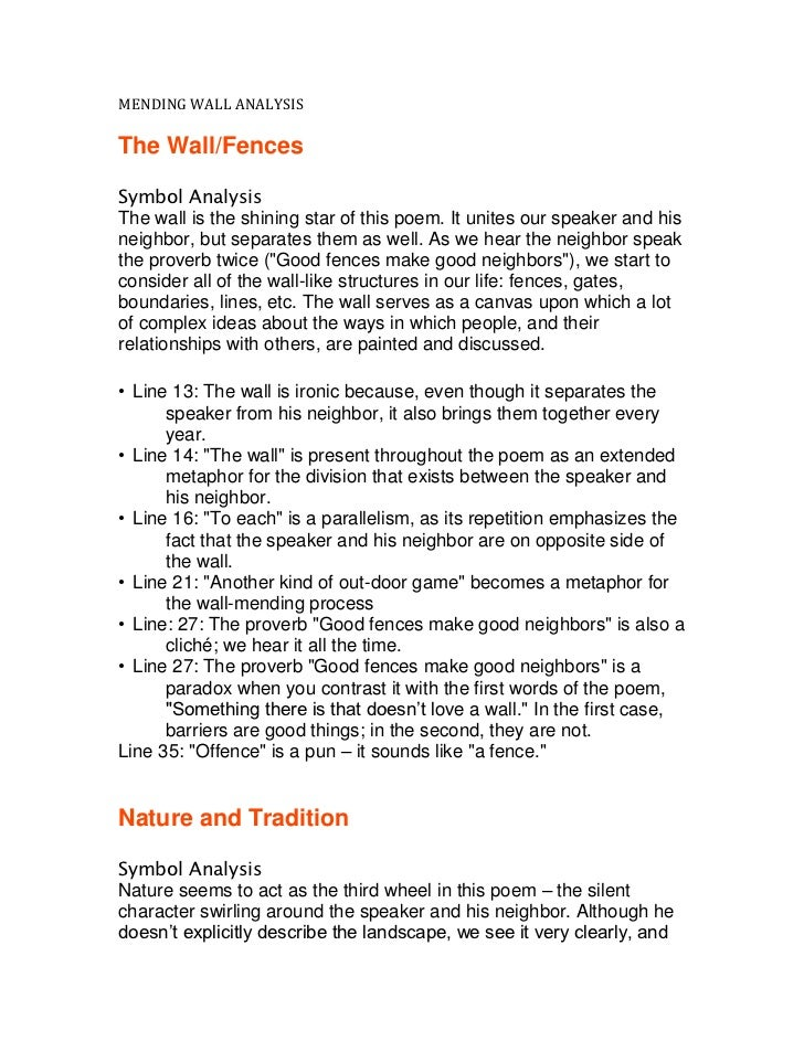MENDING WALL ANALYSISThe Wall/FencesSymbol AnalysisThe wall is the shining star of this poem. It unites our speaker and hi...