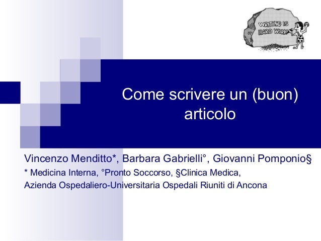 Come scrivere un (buon) articolo Vincenzo Menditto*, Barbara Gabrielli°, Giovanni Pomponio§ * Medicina Interna, °Pronto So...