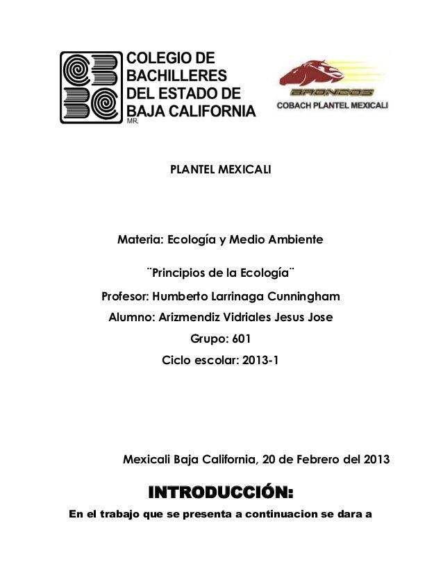 PLANTEL MEXICALI        Materia: Ecología y Medio Ambiente             ¨Principios de la Ecología¨     Profesor: Humberto ...