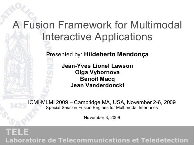 A Fusion Framework for Multimodal Interactive Applications Presented by: Hildeberto Mendonça Jean-Yves Lionel Lawson Olga ...