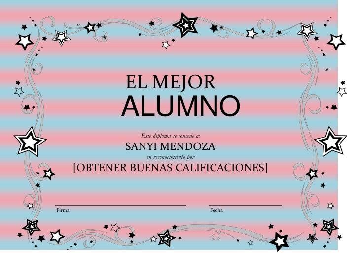 EL MEJOR               ALUMNO                  Este diploma se concede a:                SANYI MENDOZA                    ...