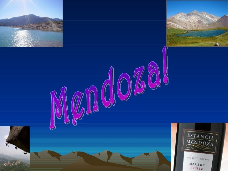 What is Mendoza?• Mendoza is a province of Argentina located in the  region of Cuyo. Bordered on the north by San Juan, on...