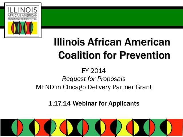 Illinois African American Coalition for Prevention FY 2014 Request for Proposals MEND in Chicago Delivery Partner Grant 1....