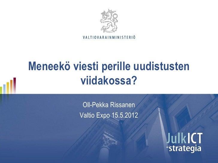Meneekö viesti perille uudistusten          viidakossa?           Oll-Pekka Rissanen          Valtio Expo 15.5.2012