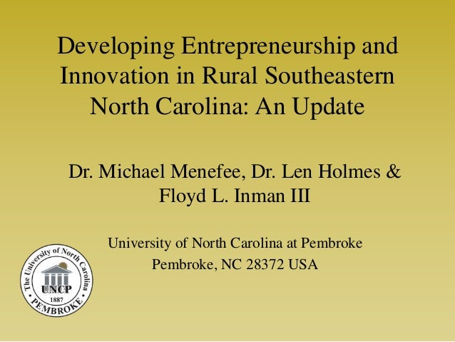 Developing Entrepreneurship andInnovation in Rural Southeastern   North Carolina: An Update Dr. Michael Menefee, Dr. Len H...