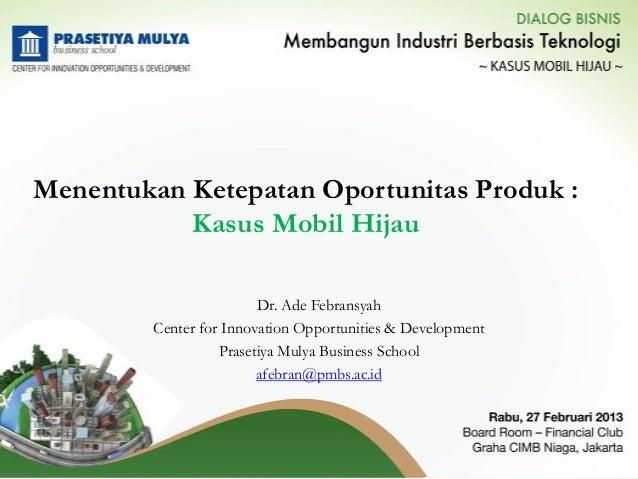 Menentukan Ketepatan Oportunitas Produk :           Kasus Mobil Hijau                         Dr. Ade Febransyah         C...
