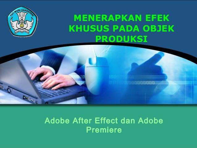 MENERAPKAN EFEKKHUSUS PADA OBJEKPRODUKSIAdobe After Effect dan AdobePremiere