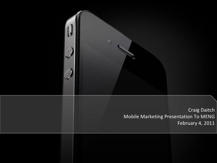 Craig Daitch Mobile Marketing Presentation To MENG February 4, 2011