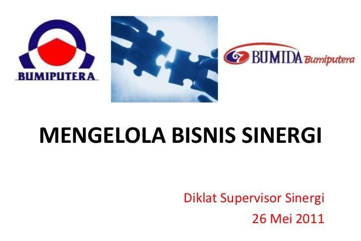 MENGELOLA BISNIS SINERGI Diklat Supervisor Sinergi 26 Mei 2011