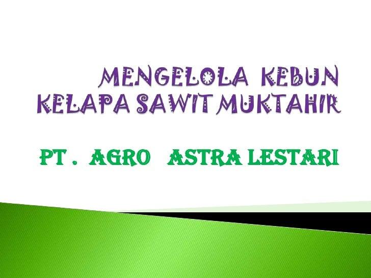 PT . AGRO ASTRA LESTARI