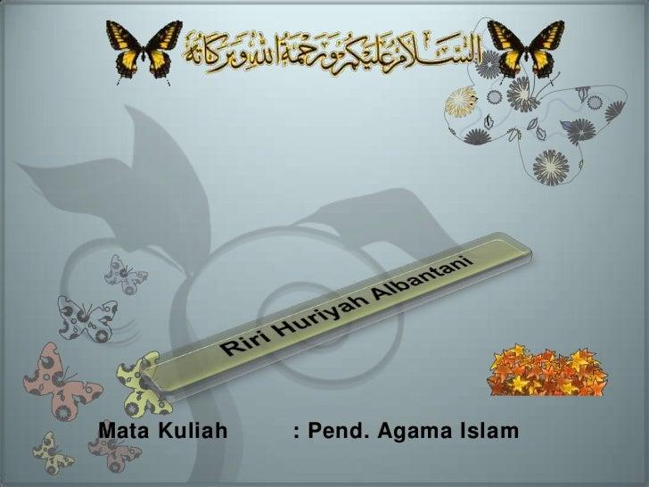 Mata Kuliah   : Pend. Agama Islam