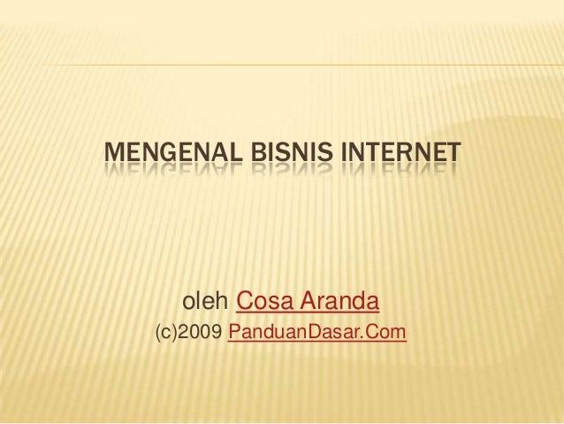 MENGENAL BISNIS INTERNET oleh Cosa Aranda (c)2009 PanduanDasar.Com