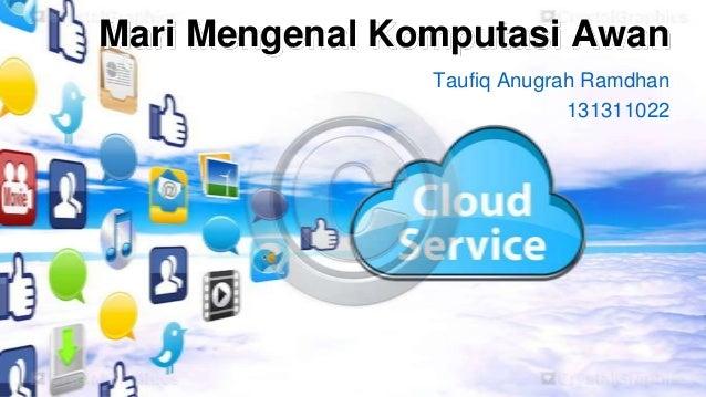 Mari Mengenal Komputasi Awan Taufiq Anugrah Ramdhan 131311022