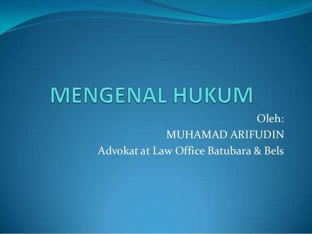 Oleh:MUHAMAD ARIFUDINAdvokat at Law Office Batubara & Bels
