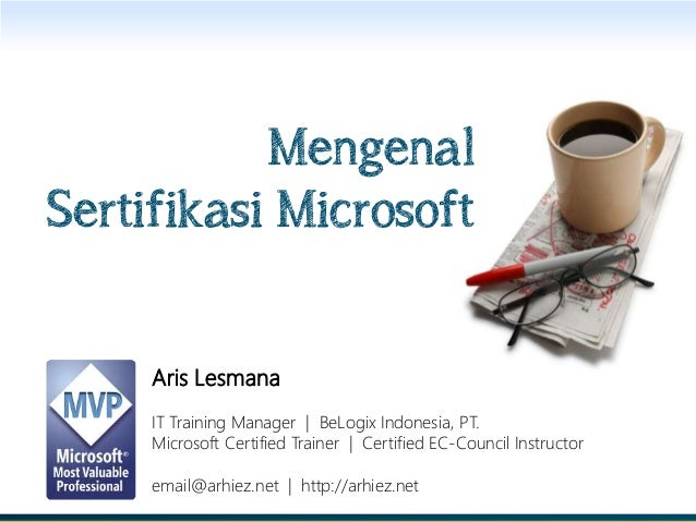 MengenalSertifikasi Microsoft     Aris Lesmana     IT Training Manager | BeLogix Indonesia, PT.     Microsoft Certified Tr...