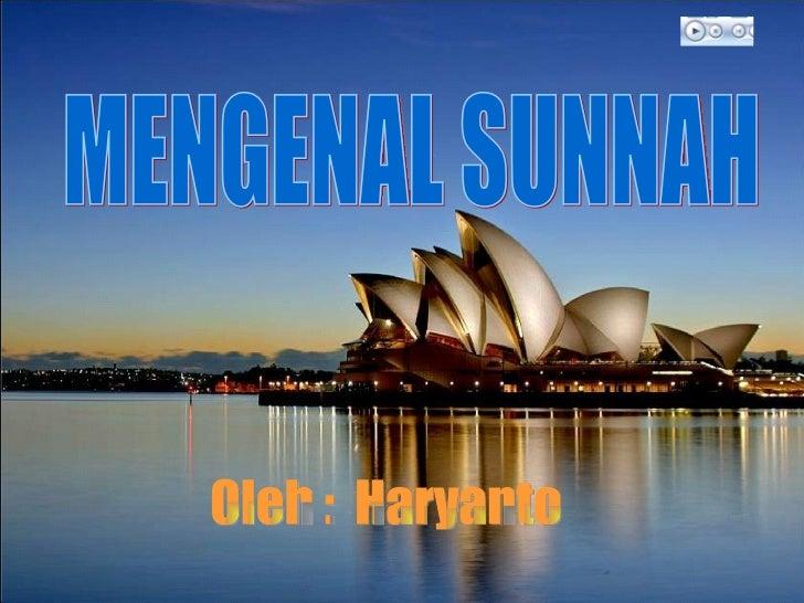 MENGENAL SUNNAH Oleh :  Haryanto