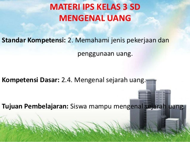 MATERI IPS KELAS 3 SD               MENGENAL UANGStandar Kompetensi: 2. Memahami jenis pekerjaan dan                      ...