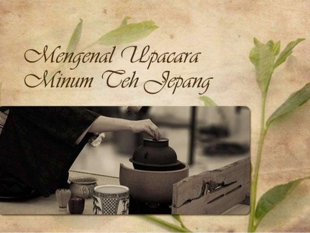 Bagi Anda yang cukup mengenal kebudayaan Jepang tentu sudah tidak asing lagi dengan upacara minum teh yang terkenal dari n...