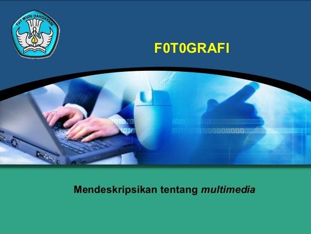 F0T0GRAFIMendeskripsikan tentang multimedia