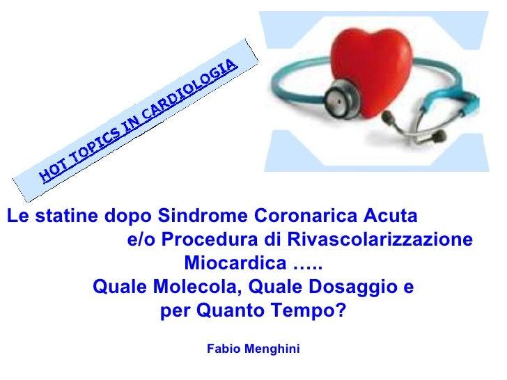 Le statine dopo Sindrome Coronarica Acuta             e/o Procedura di Rivascolarizzazione                   Miocardica …....