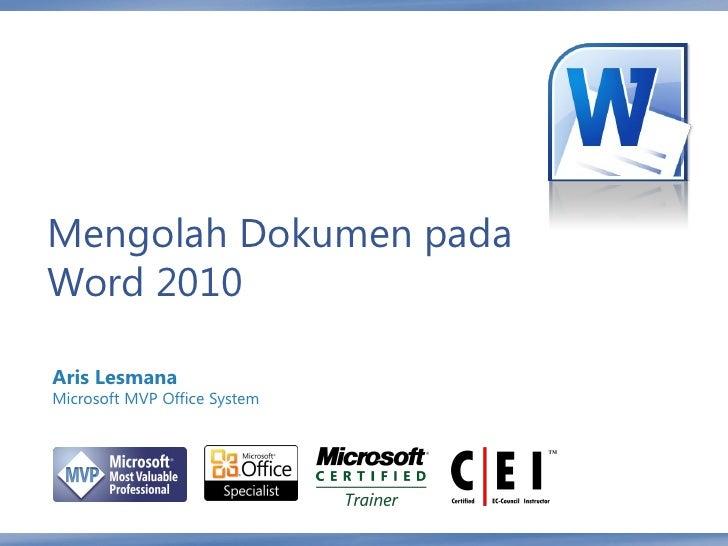 Mengolah Dokumen padaWord 2010Aris LesmanaMicrosoft MVP Office System