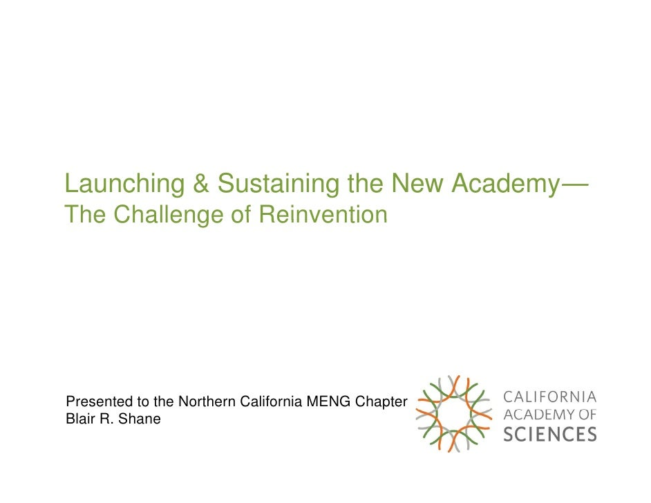 Launching & Sustaining the New Academy— The Challenge of Reinvention     Presented to the Northern California MENG Chapter...