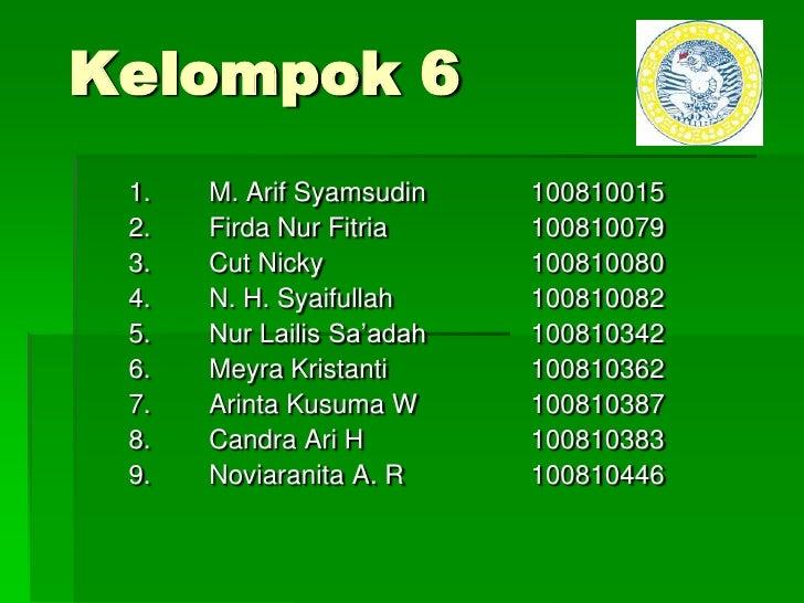 Kelompok 6<br />1.M. Arif Syamsudin100810015<br />2.Firda Nur Fitria100810079<br />3.Cut Nicky100810080<br />4....