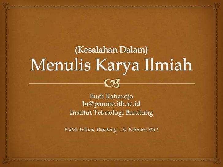 (Kesalahan Dalam) Menulis Karya Ilmiah<br />Budi Rahardjobr@paume.itb.ac.id<br />Institut Teknologi Bandung<br />Poltek Te...