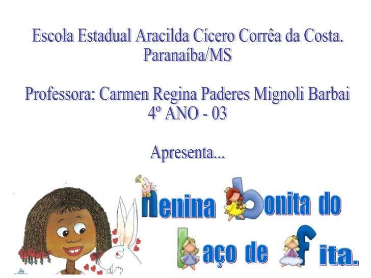 Escola Estadual Aracilda Cícero Corrêa da Costa. Paranaíba/MS Professora: Carmen Regina Paderes Mignoli Barbai 4º ANO - 03...