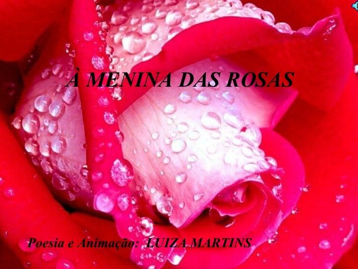 À MENINA DAS ROSAS Poesia e Animação:  LUIZA MARTINS