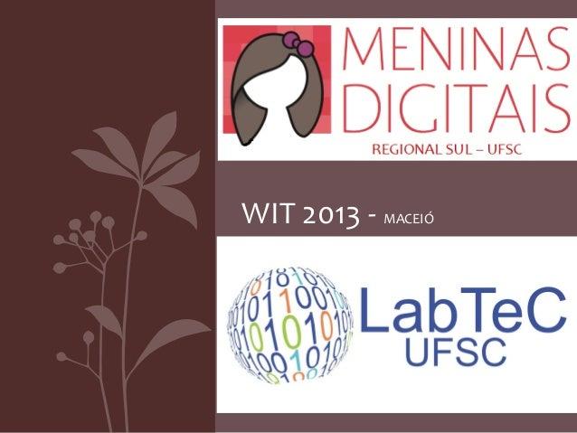 Meninas Digitais Regional Sul - UFSC WIT 2013 - MACEIÓ