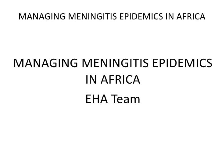MANAGING MENINGITIS EPIDEMICS IN AFRICAMANAGING MENINGITIS EPIDEMICS         IN AFRICA         EHA Team