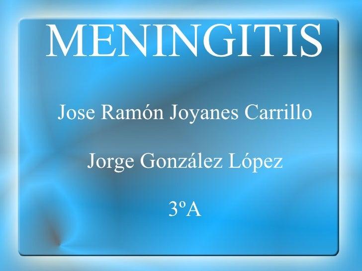 MENINGITISJose Ramón Joyanes Carrillo   Jorge González López           3ºA