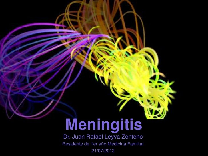 MeningitisDr. Juan Rafael Leyva ZentenoResidente de 1er año Medicina Familiar             21/07/2012
