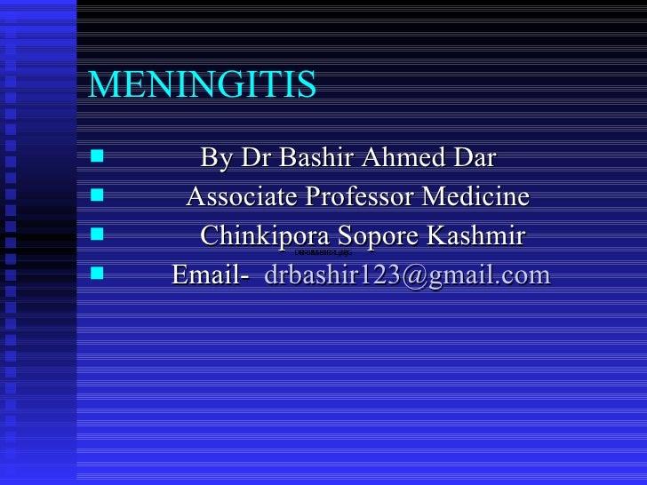 MENINGITIS <ul><li>By Dr Bashir Ahmed Dar </li></ul><ul><li>Associate Professor Medicine </li></ul><ul><li>Chinkipora Sopo...