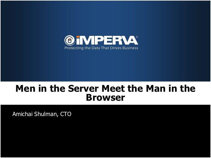 Men in the Server Meet the Man in the               BrowserAmichai Shulman, CTO