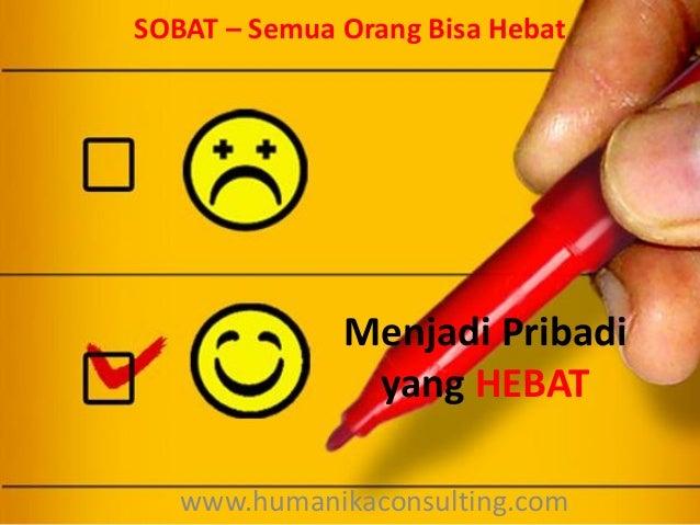 SOBAT – Semua Orang Bisa Hebat  Menjadi Pribadi yang HEBAT www.humanikaconsulting.com