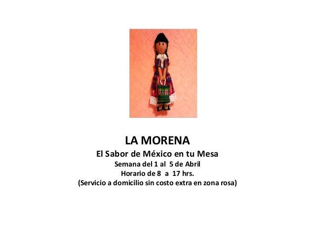 LA MORENA     El Sabor de México en tu Mesa            Semana del 1 al 5 de Abril              Horario de 8 a 17 hrs.(Serv...