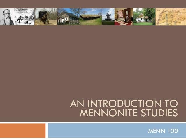 AN INTRODUCTION TO MENNONITE STUDIES MENN 100
