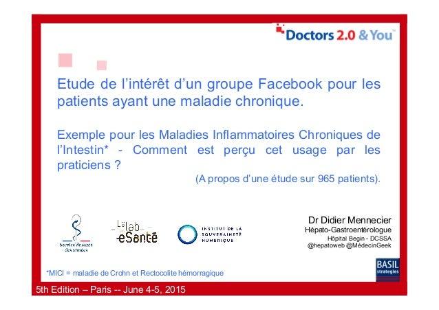 5th Edition – Paris -- June 4-5, 2015 Etude de l'intérêt d'un groupe Facebook pour les patients ayant une maladie chroniqu...