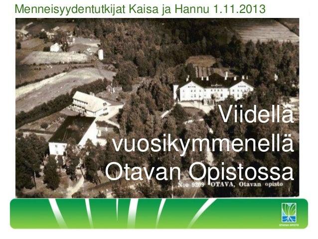 Menneisyydentutkijat Kaisa ja Hannu 1.11.2013  Viidellä vuosikymmenellä Otavan Opistossa