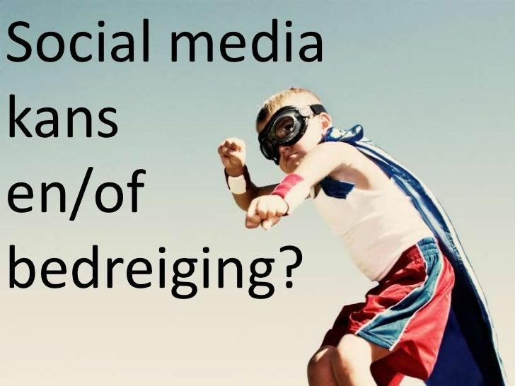 Social media <br />kans<br />en/of <br />bedreiging?<br />