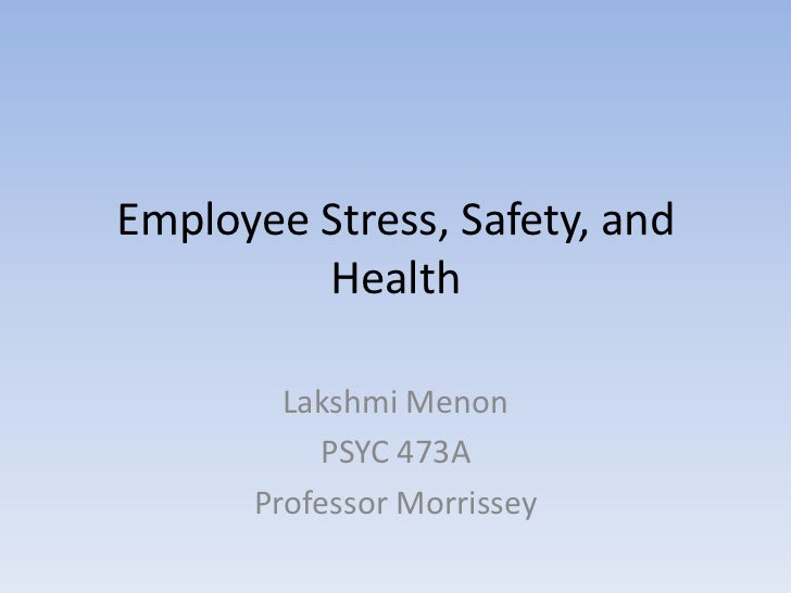 Employee Stress, Safety, and Health<br />Lakshmi Menon<br />PSYC 473A<br />Professor Morrissey<br />