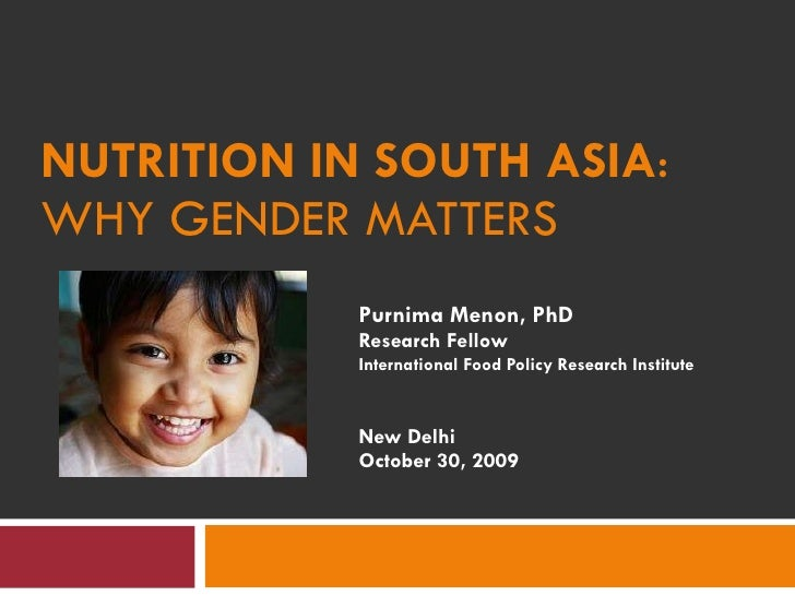 Purnima Menon, PhD Research Fellow International Food Policy Research Institute New Delhi October 30, 2009 NUTRITION IN SO...