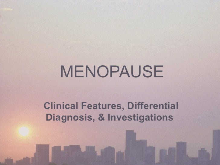 MENOPAUSE Clinical Features, Differential Diagnosis, & Investigations