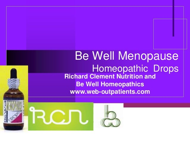 Be Well Menopause        Homeopathic DropsRichard Clement Nutrition and   Be Well Homeopathics  www.web-outpatients.com   ...