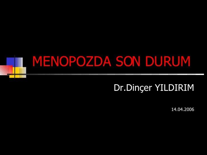 Dr.Dinçer YILDIRIM 14.04.2006 MENOPOZDA SON DURUM