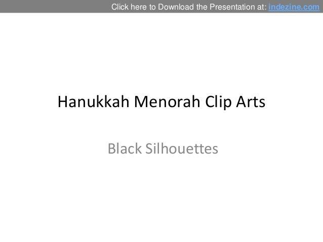 Click here to Download the Presentation at: indezine.com  Hanukkah Menorah Clip Arts Black Silhouettes
